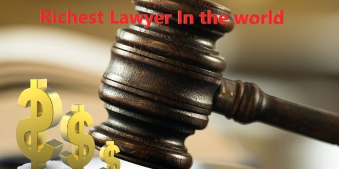 Top 5 Richest Lawyers in The World
